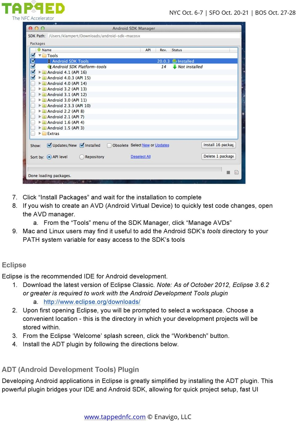 development. 1. Download the latest version of Eclipse Classic. Note: As of October 2012, Eclipse 3.6.2 or greater is required to work with the Android Development Tools plugin a. http://www.eclipse.
