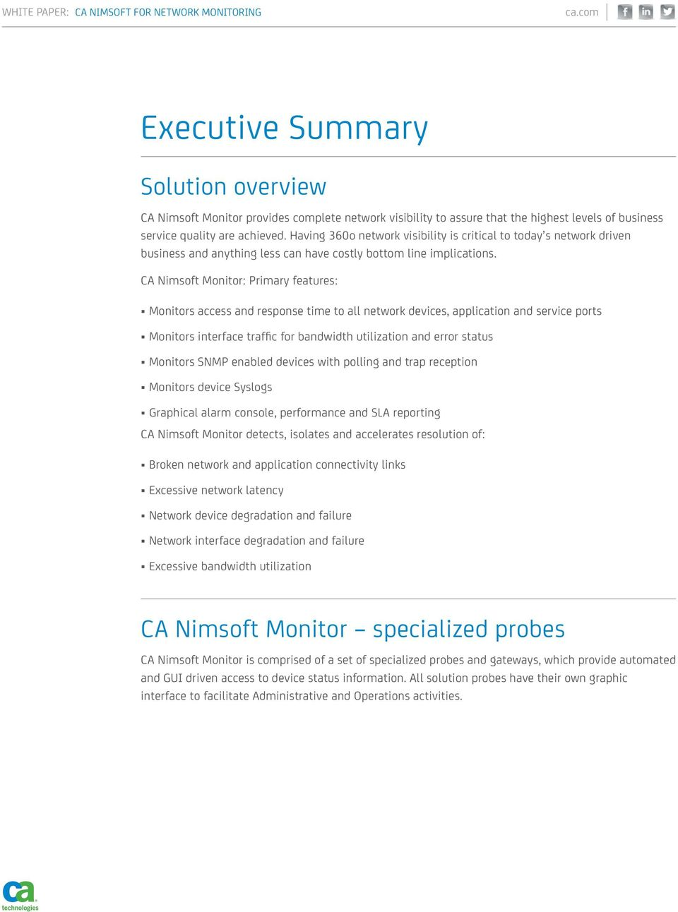 CA Nimsoft Monitor: Primary features: Monitors access and response time to all network devices, application and service ports Monitors interface traffic for bandwidth utilization and error status
