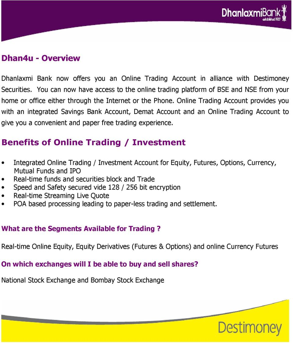 Online Trading Account provides you with an integrated Savings Bank Account, Demat Account and an Online Trading Account to give you a convenient and paper free trading experience.