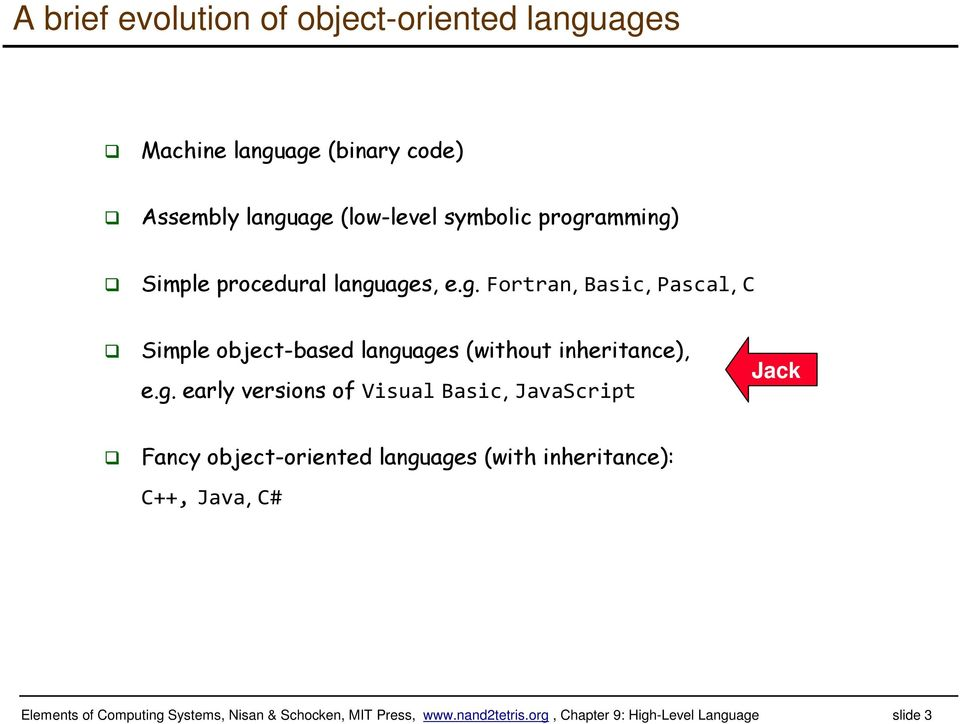 g. early versions of Visual Basic, JavaScript Jack Fancy object-oriented languages (with inheritance): C++, Java, C#