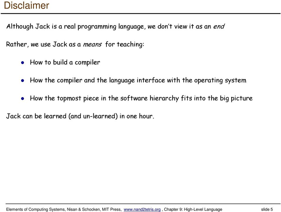 topmost piece in the software hierarchy fits into the big picture Jack can be learned (and un-learned) in one hour.