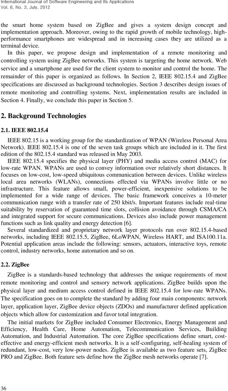 In this paper, we propose design and implementation of a remote monitoring and controlling system using ZigBee networks. This system is targeting the home network.
