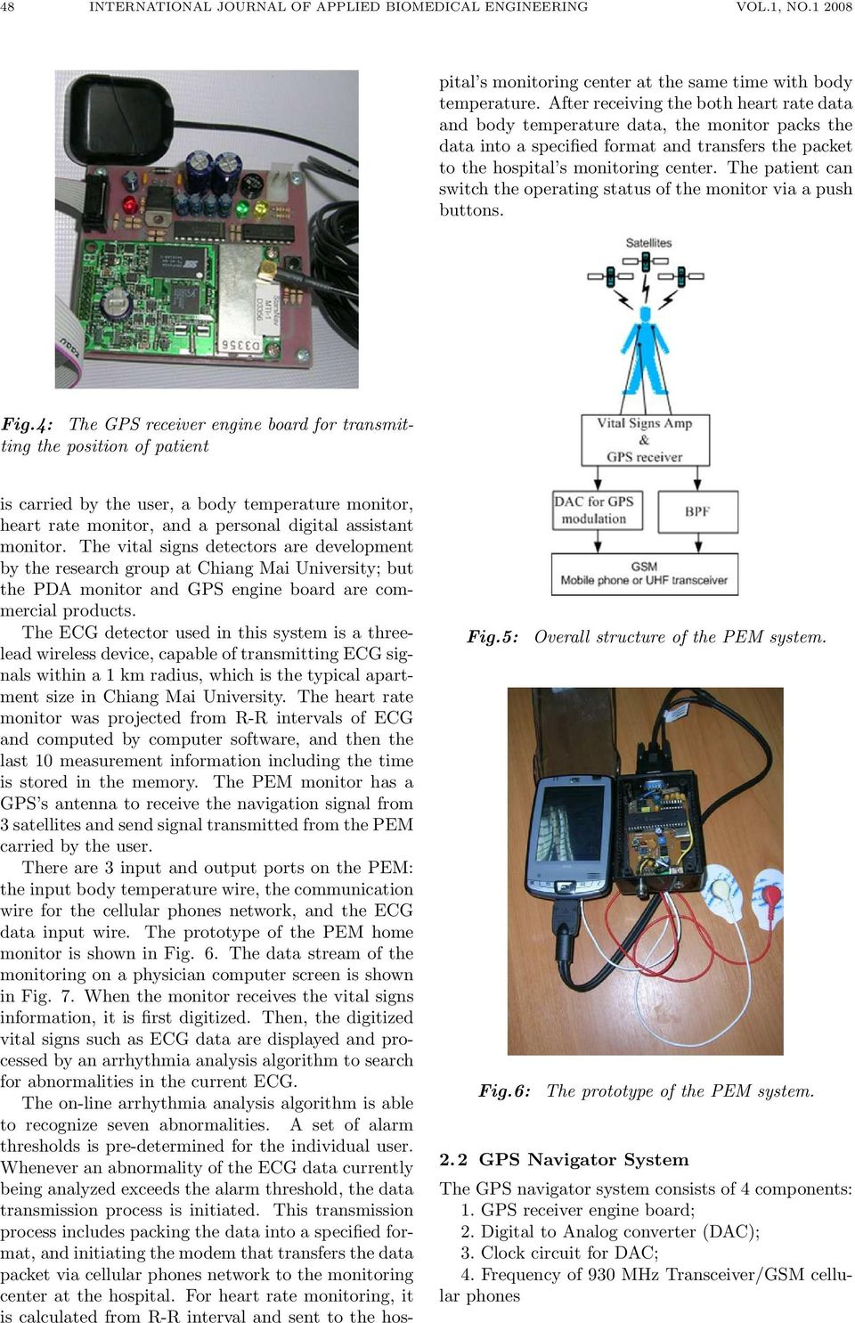 The ECG detector used in this system is a threelead wireless device, capable of transmitting ECG signals within a 1 km radius, which is the typical apartment size in Chiang Mai University.