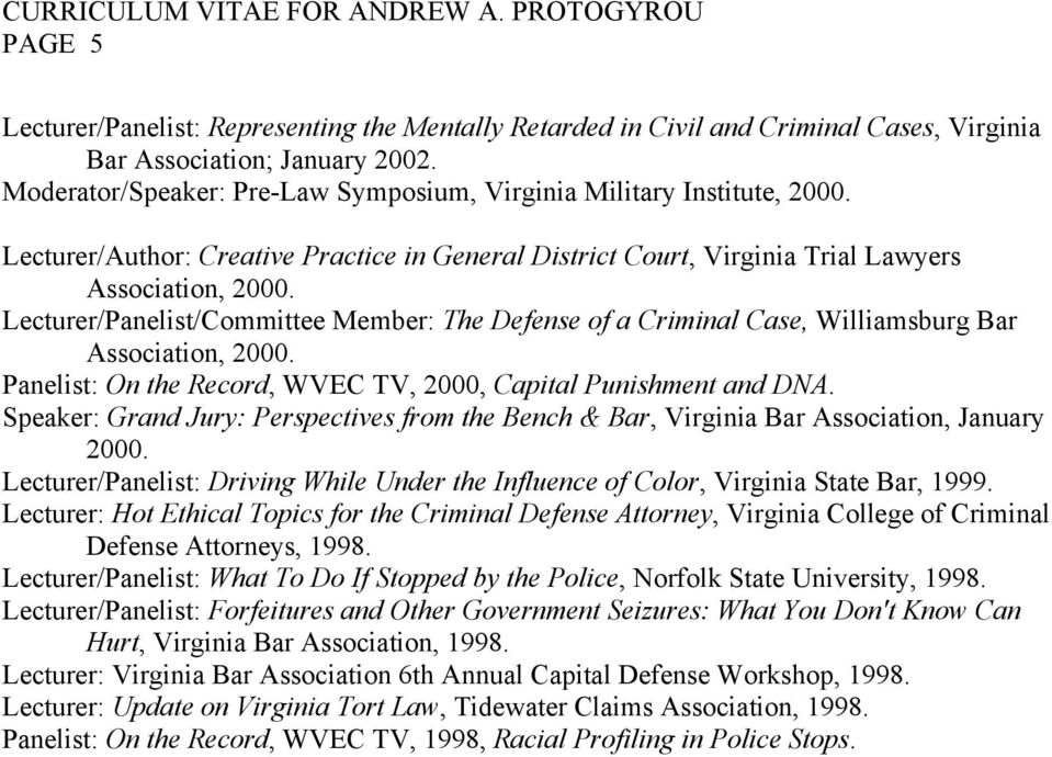 Lecturer/Panelist/Committee Member: The Defense of a Criminal Case, Williamsburg Bar Association, 2000. Panelist: On the Record, WVEC TV, 2000, Capital Punishment and DNA.