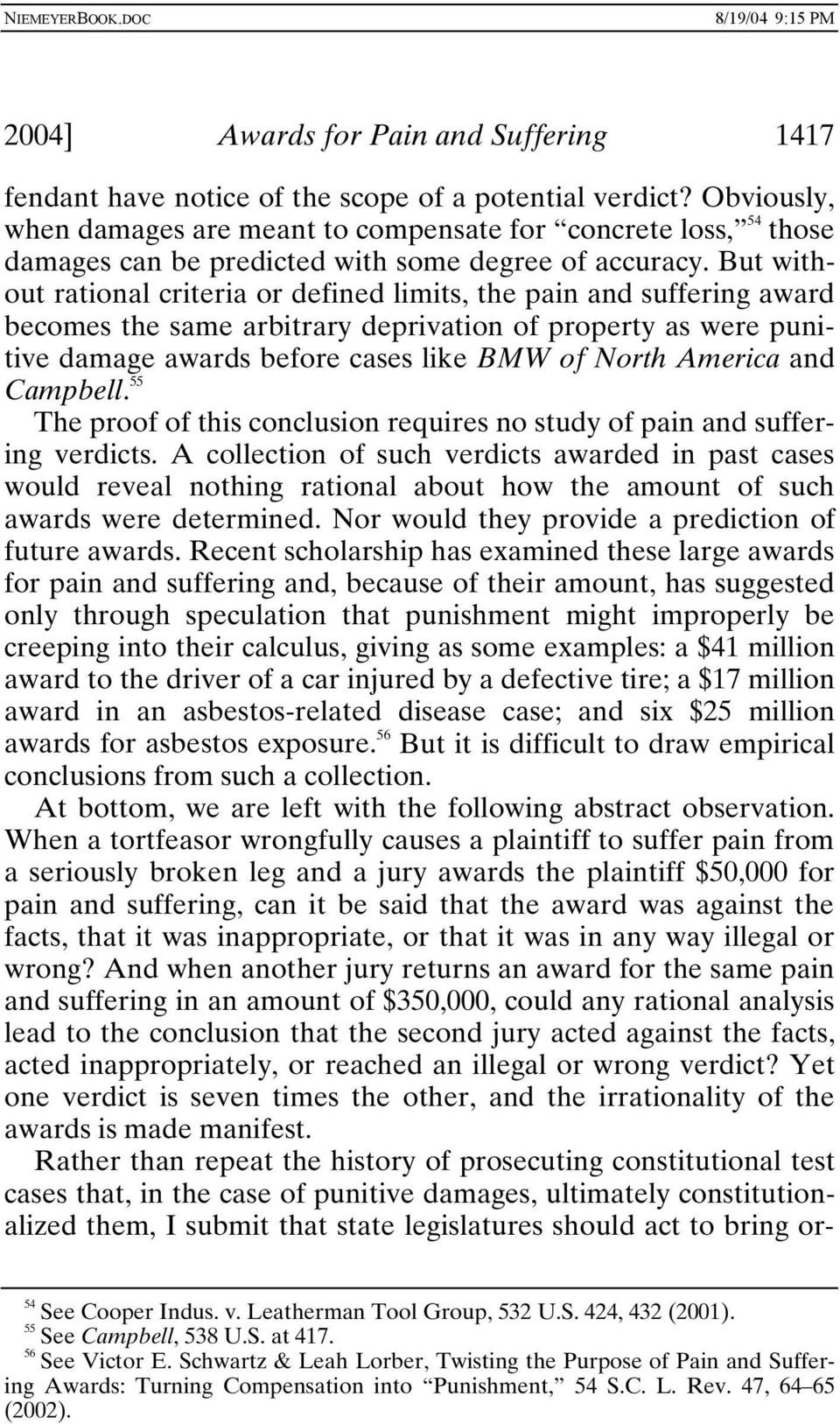 But without rational criteria or defined limits, the pain and suffering award becomes the same arbitrary deprivation of property as were punitive damage awards before cases like BMW of North America