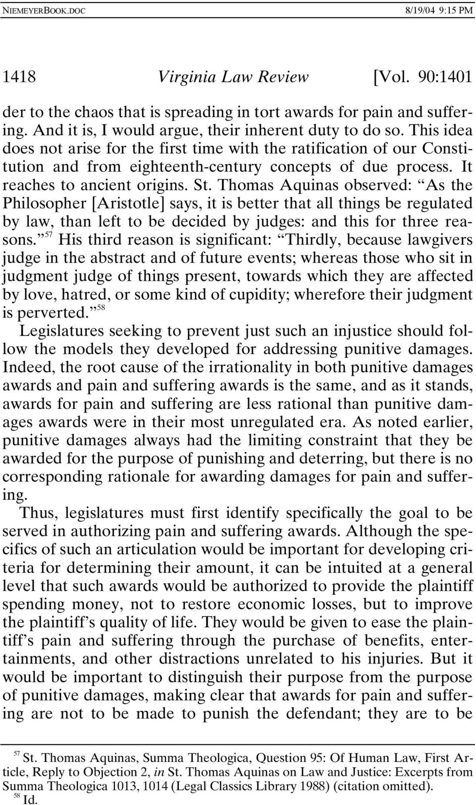 Thomas Aquinas observed: As the Philosopher [Aristotle] says, it is better that all things be regulated by law, than left to be decided by judges: and this for three reasons.