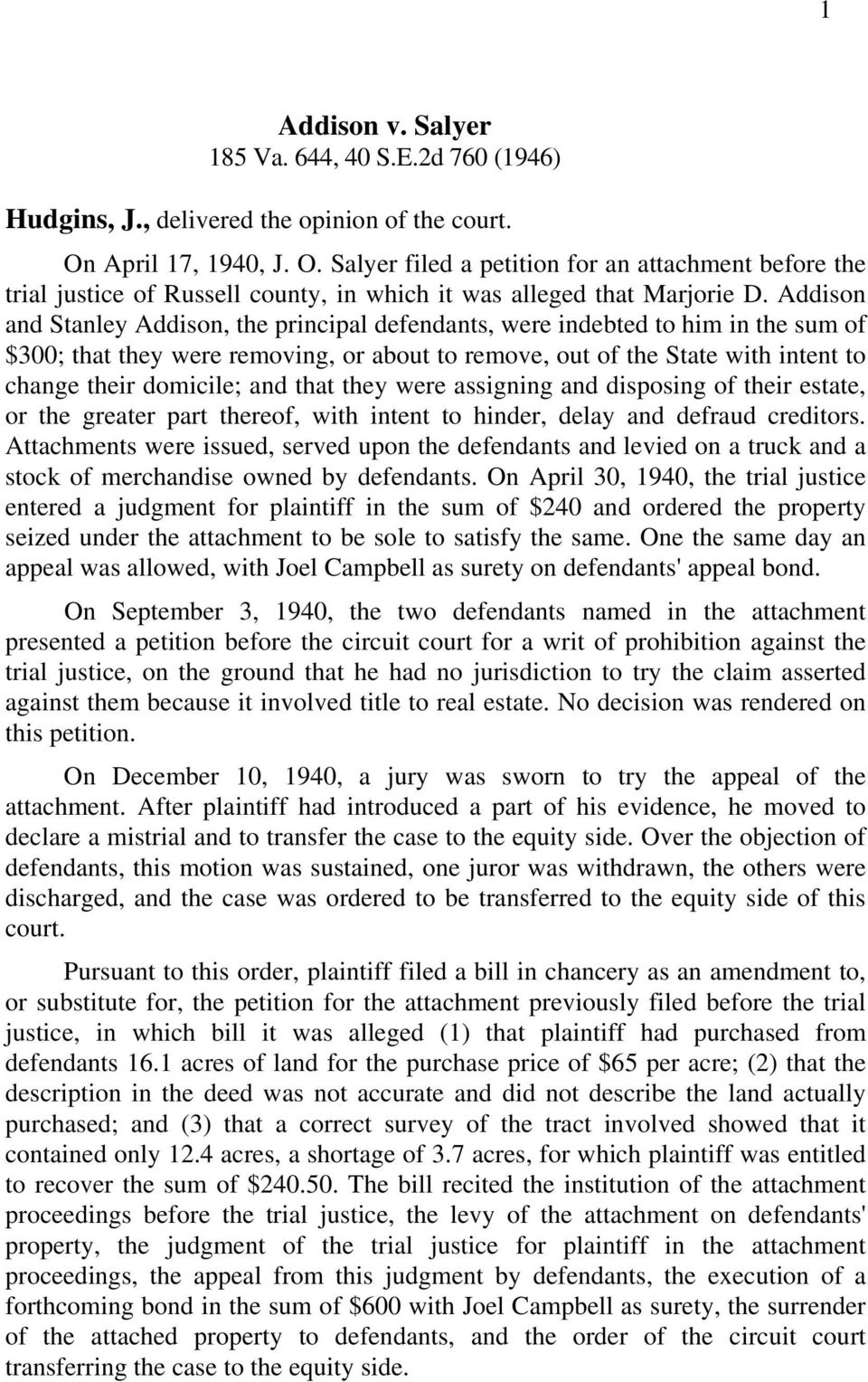 Addison and Stanley Addison, the principal defendants, were indebted to him in the sum of $300; that they were removing, or about to remove, out of the State with intent to change their domicile; and