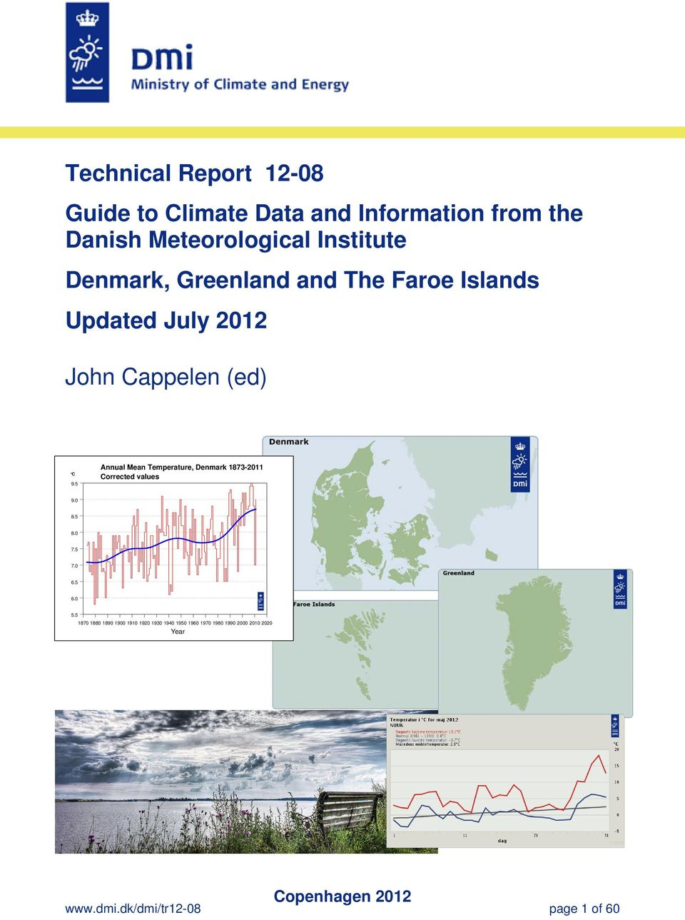 5 Annual Mean Temperature, Denmark 1873-2011 Corrected values 9.0 8.5 8.0 7.5 7.0 6.5 6.0 5.