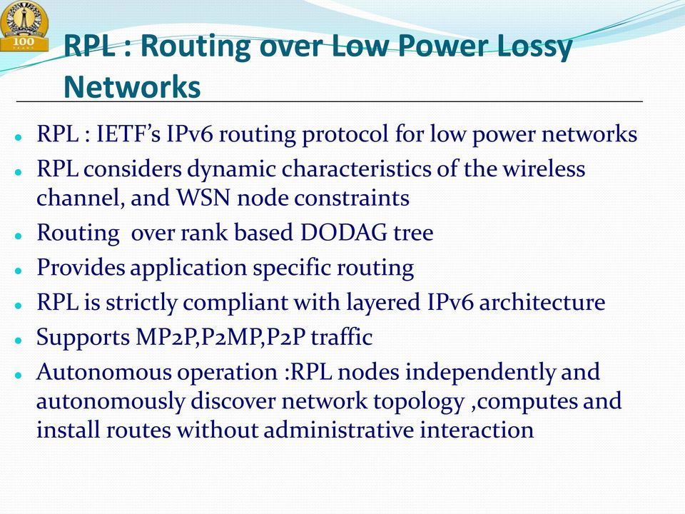 specific routing RPL is strictly compliant with layered IPv6 architecture Supports MP2P,P2MP,P2P traffic Autonomous operation