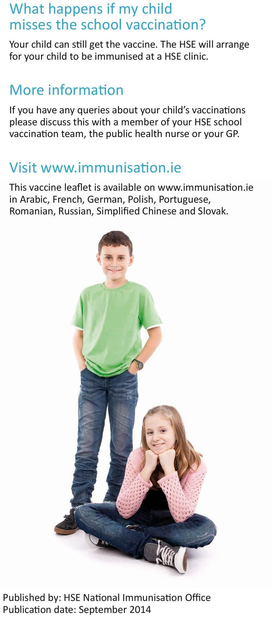 More information If you have any queries about your child s vaccinations please discuss this with a member of your HSE school vaccination team, the