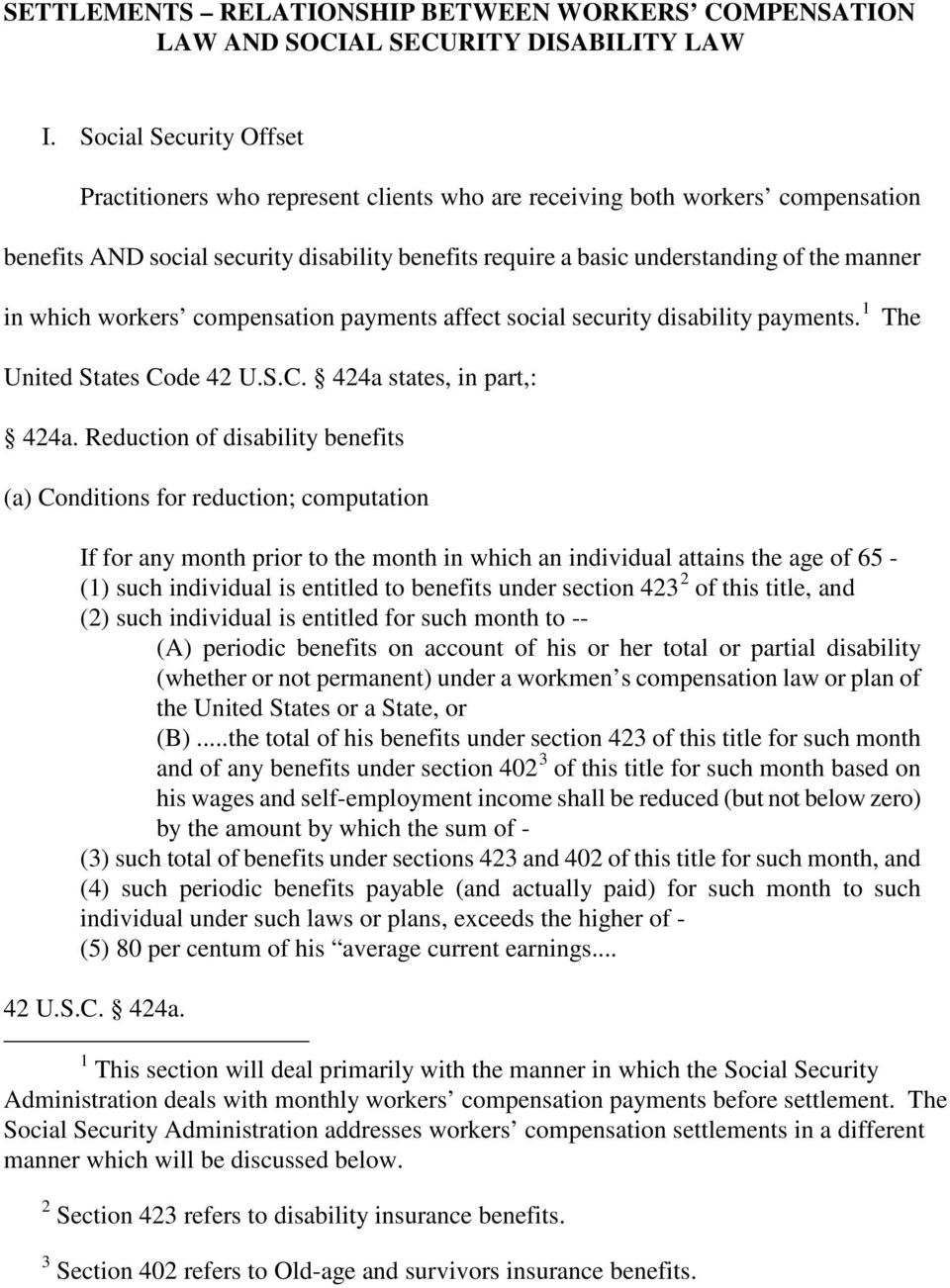 which workers compensation payments affect social security disability payments. 1 The United States Code 42 U.S.C. 424a states, in part,: 424a.