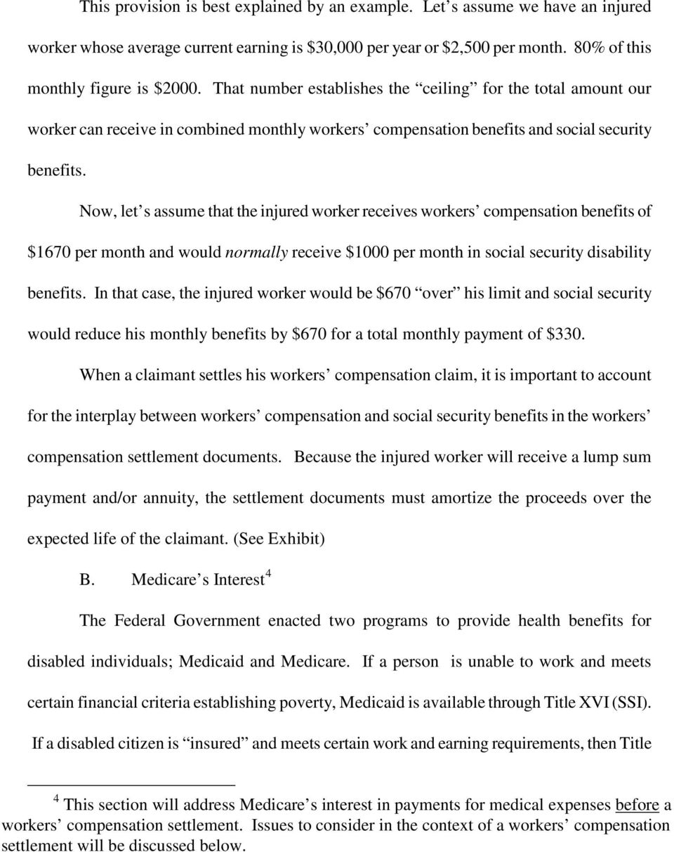 Now, let s assume that the injured worker receives workers compensation benefits of $1670 per month and would normally receive $1000 per month in social security disability benefits.