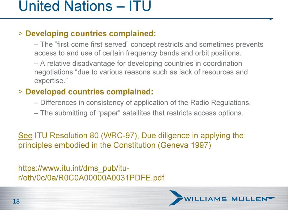 > Developed countries complained: Differences in consistency of application of the Radio Regulations. The submitting of paper satellites that restricts access options.