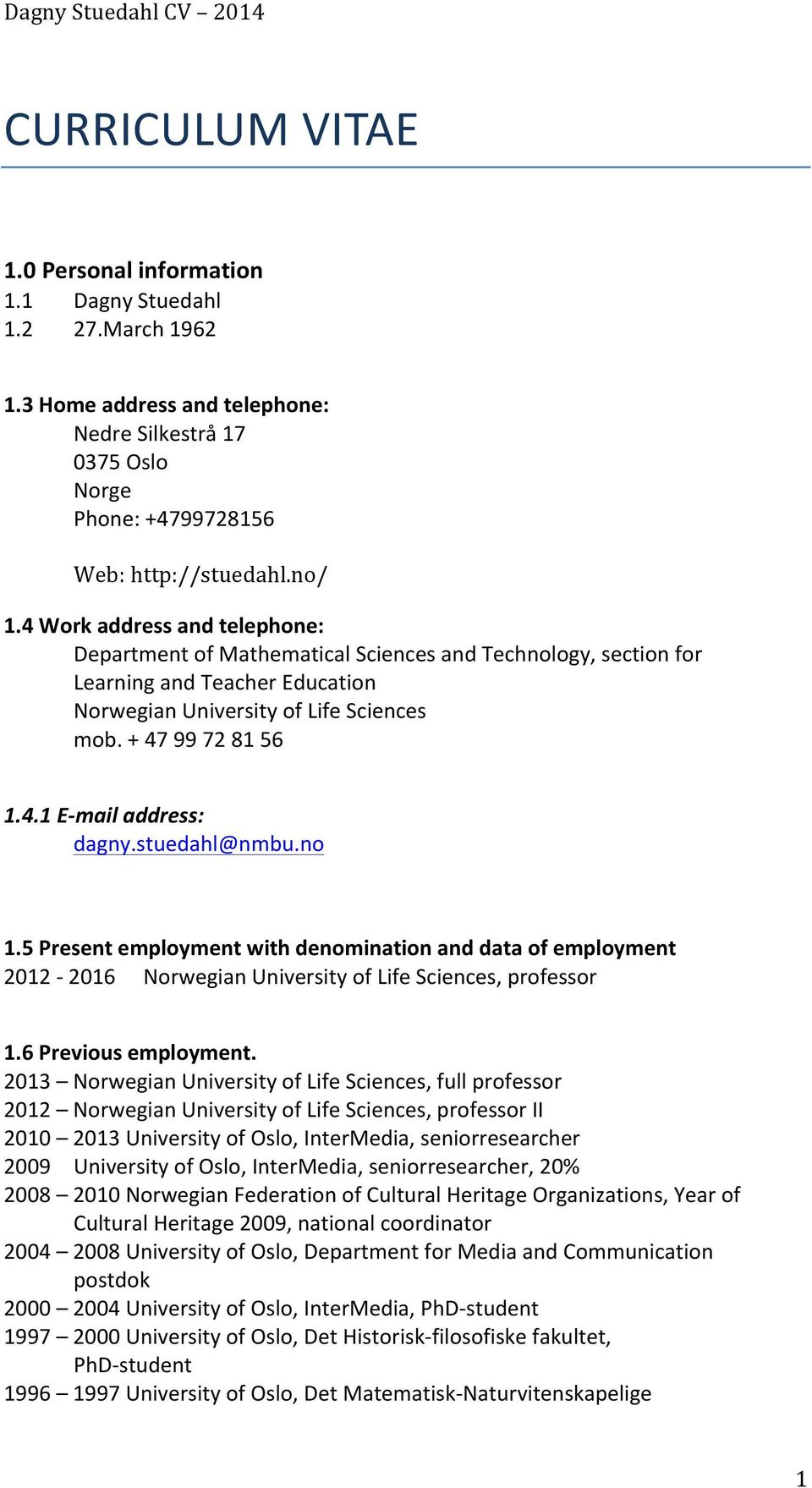 stuedahl@nmbu.no 1.5 Present employment with denomination and data of employment 2012-2016 Norwegian University of Life Sciences, professor 1.6 Previous employment.