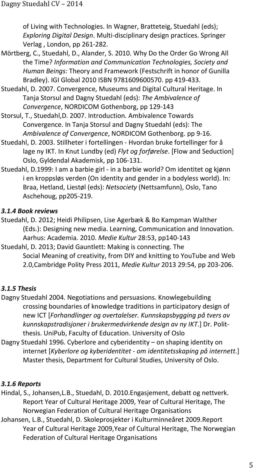 IGI Global 2010 ISBN 9781609600570. pp 419-433. Stuedahl, D. 2007. Convergence, Museums and Digital Cultural Heritage.