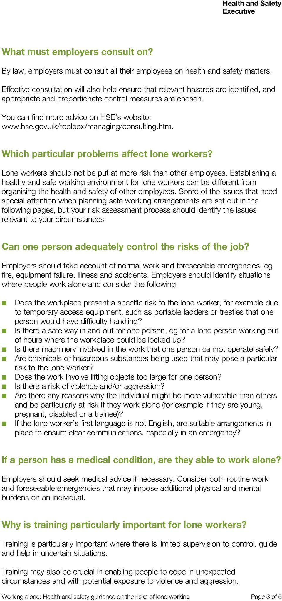 gov.uk/toolbox/managing/consulting.htm. Which particular problems affect lone workers? Lone workers should not be put at more risk than other employees.
