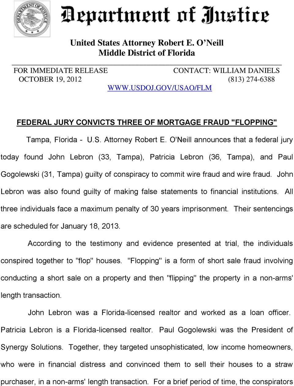 O'Neill announces that a federal jury today found John Lebron (33, Tampa), Patricia Lebron (36, Tampa), and Paul Gogolewski (31, Tampa) guilty of conspiracy to commit wire fraud and wire fraud.