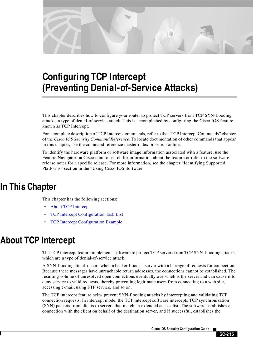 For a complete description of TCP Intercept commands, refer to the TCP Intercept s chapter of the Cisco IOS Security Reference.