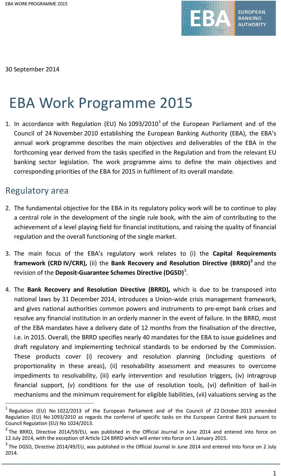 describes the main objectives and deliverables of the EBA in the forthcoming year derived from the tasks specified in the Regulation and from the relevant EU banking sector legislation.