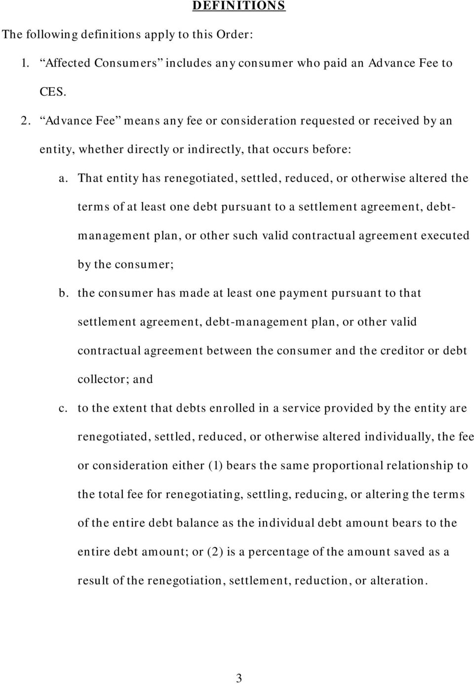 That entity has renegotiated, settled, reduced, or otherwise altered the terms of at least one debt pursuant to a settlement agreement, debtmanagement plan, or other such valid contractual agreement