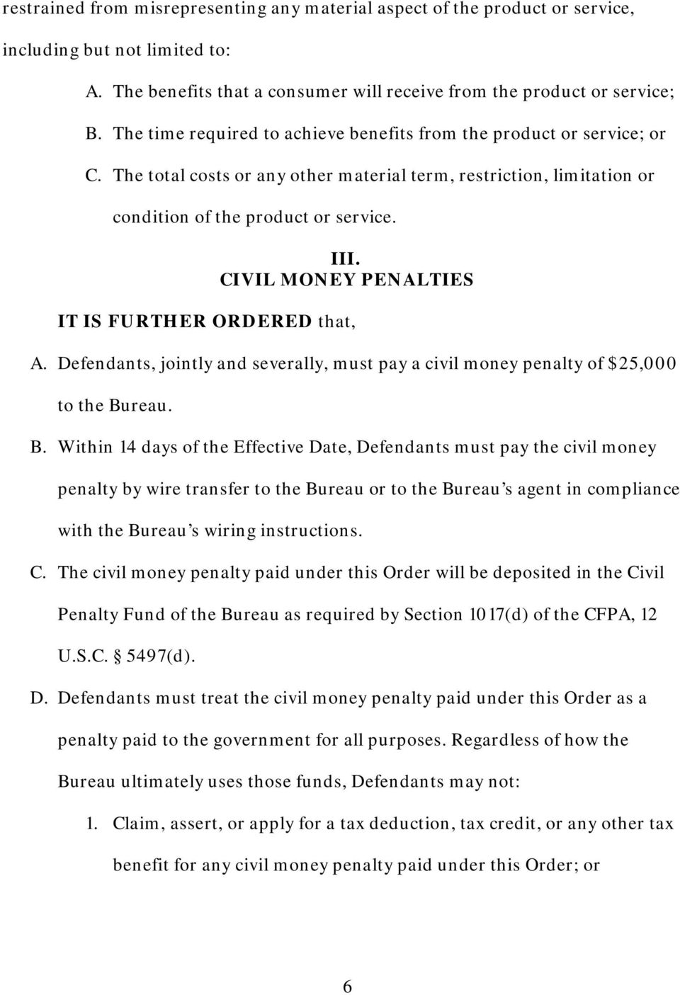 CIVIL MONEY PENALTIES IT IS FURTHER ORDERED that, A. Defendants, jointly and severally, must pay a civil money penalty of $25,000 to the Bu