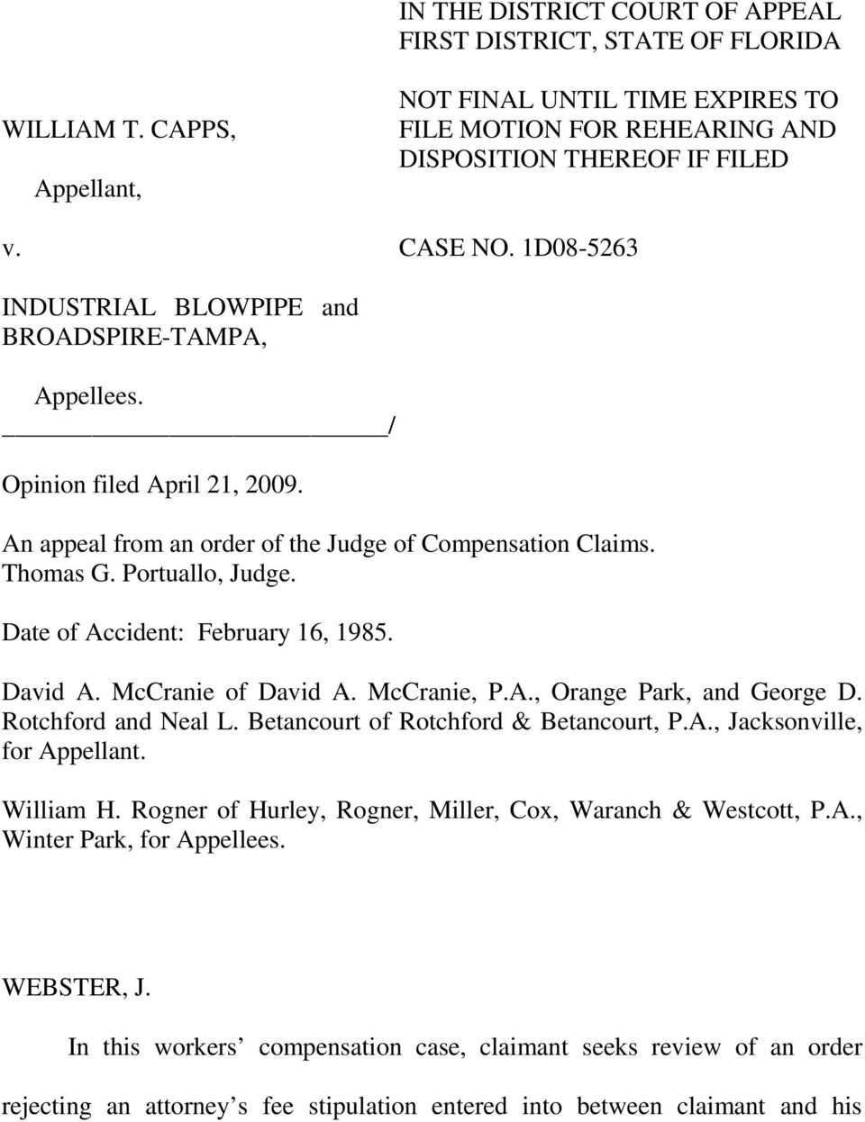 Date of Accident: February 16, 1985. David A. McCranie of David A. McCranie, P.A., Orange Park, and George D. Rotchford and Neal L. Betancourt of Rotchford & Betancourt, P.A., Jacksonville, for Appellant.