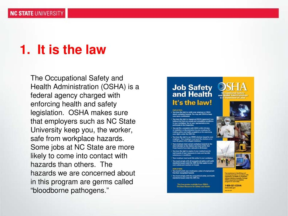 OSHA makes sure that employers such as NC State University keep you, the worker, safe from workplace