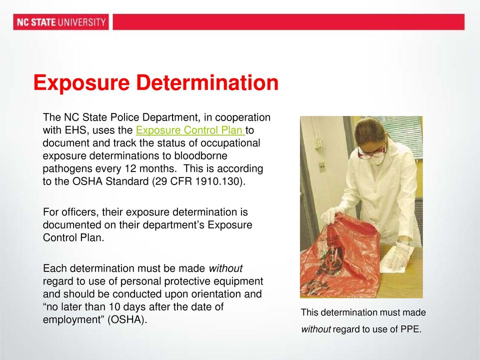 For officers, their exposure determination is documented on their department s Exposure Control Plan.