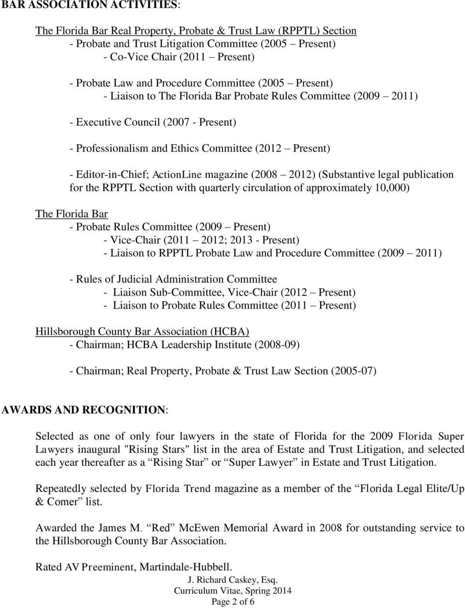 Editor-in-Chief; ActionLine magazine (2008 2012) (Substantive legal publication for the RPPTL Section with quarterly circulation of approximately 10,000) The Florida Bar - Probate Rules Committee