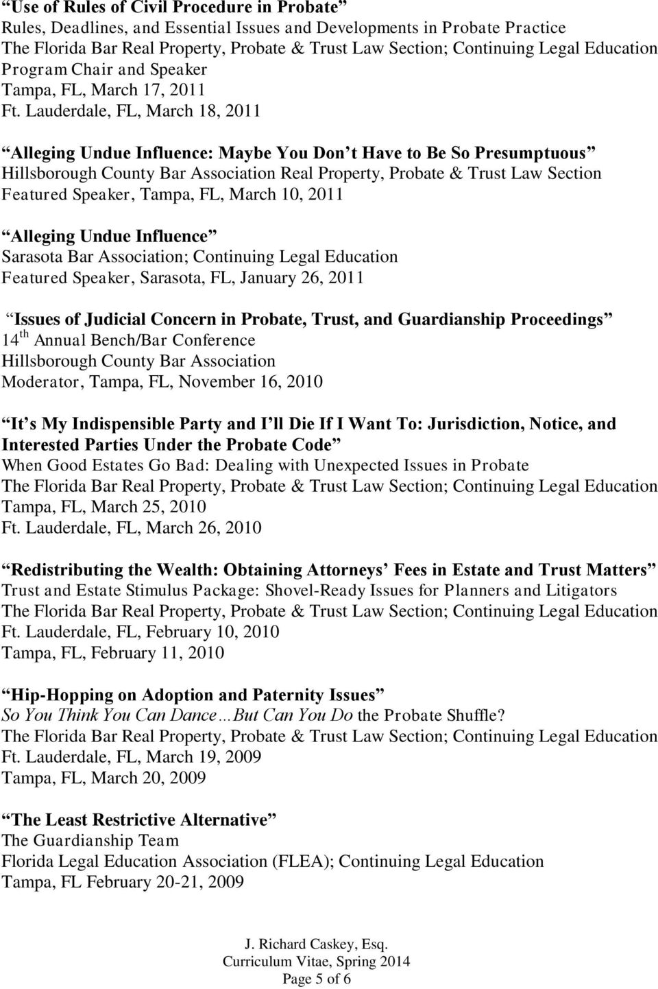 Continuing Legal Education Featured Speaker, Sarasota, FL, January 26, 2011 Issues of Judicial Concern in Probate, Trust, and Guardianship Proceedings 14 th Annual Bench/Bar Conference Hillsborough