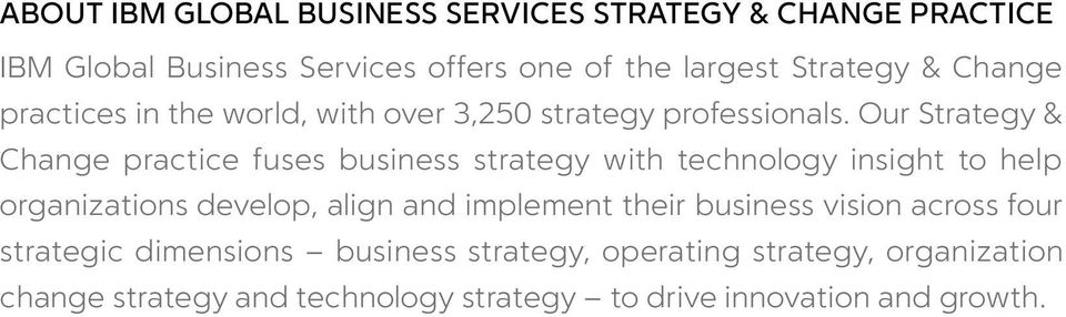 Our Strategy & Change practice fuses business strategy with technology insight to help organizations develop, align and
