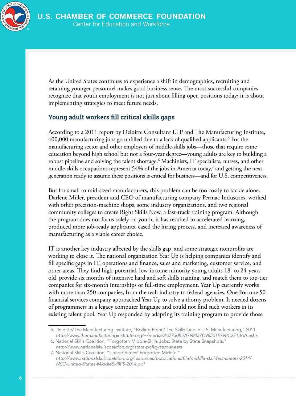 Young adult workers fill critical skills gaps According to a 2011 report by Deloitte Consultant LLP and The Manufacturing Institute, 600,000 manufacturing jobs go unfilled due to a lack of qualified