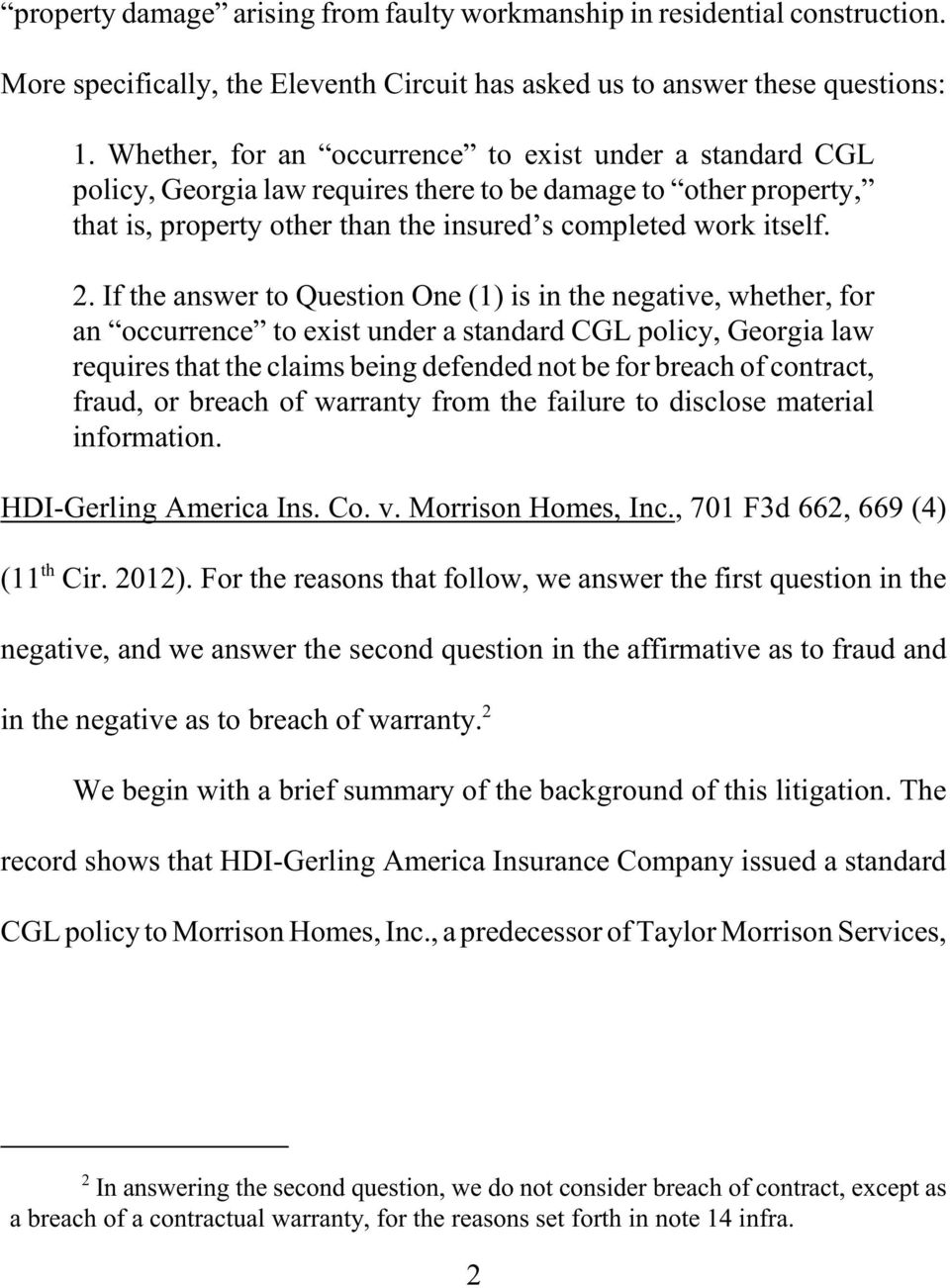 If the answer to Question One (1) is in the negative, whether, for an occurrence to exist under a standard CGL policy, Georgia law requires that the claims being defended not be for breach of