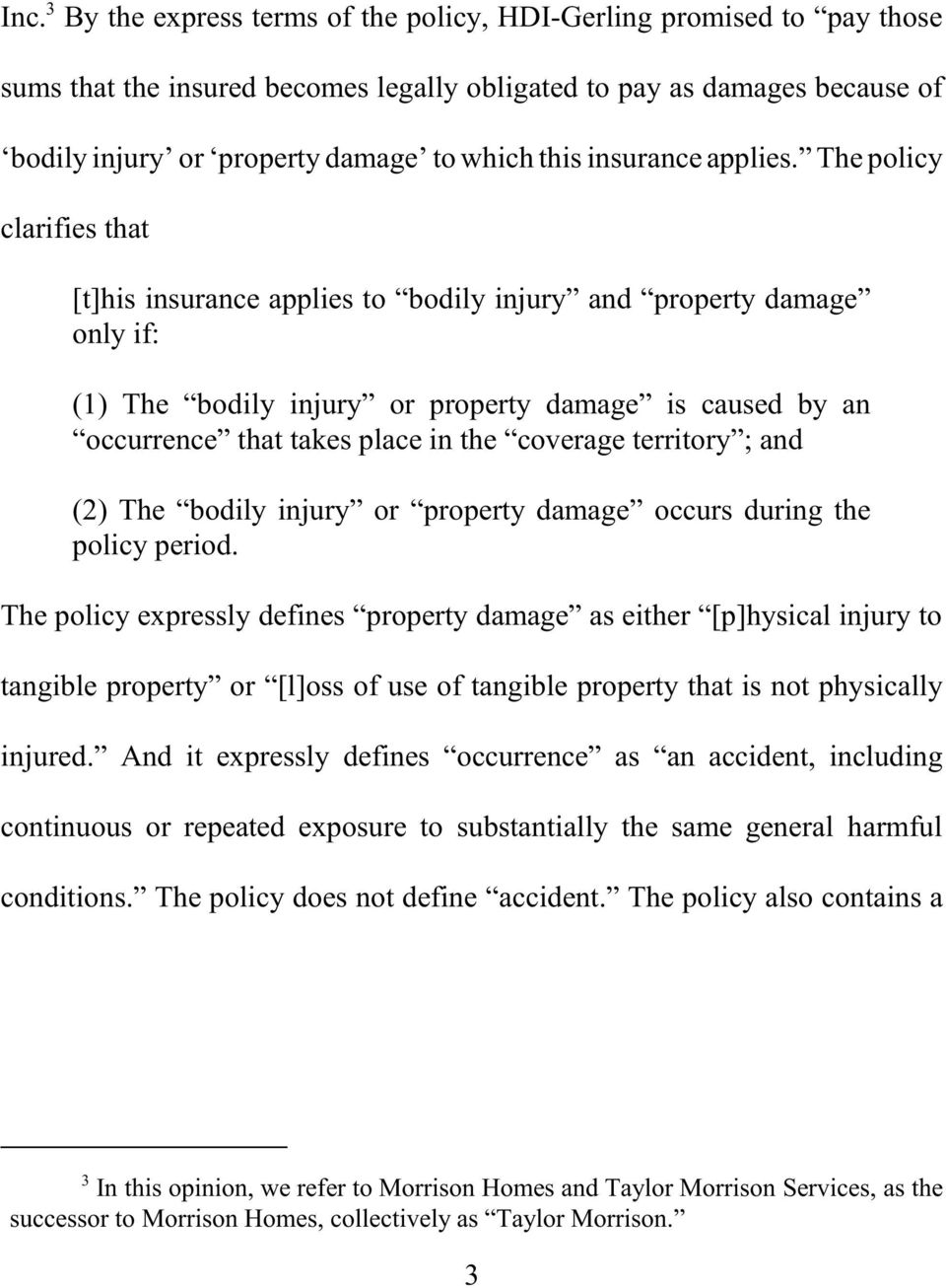 The policy clarifies that [t]his insurance applies to bodily injury and property damage only if: (1) The bodily injury or property damage is caused by an occurrence that takes place in the coverage
