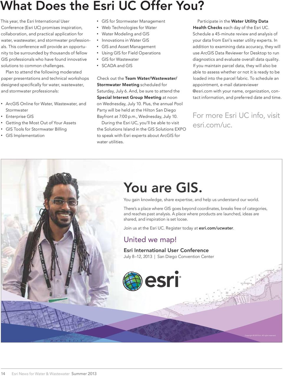 This conference will provide an opportunity to be surrounded by thousands of fellow GIS professionals who have found innovative solutions to common challenges.