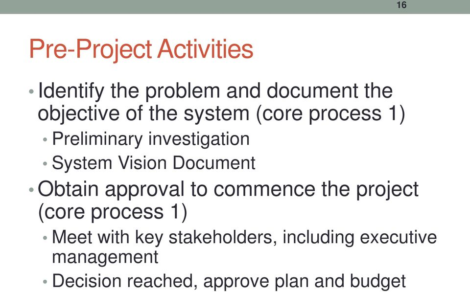 Obtain approval to commence the project (core process 1) Meet with key