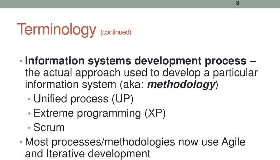 (aka: methodology) Unified process (UP) Extreme programming (XP)