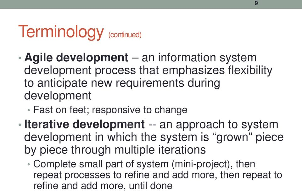approach to system development in which the system is grown piece by piece through multiple iterations Complete