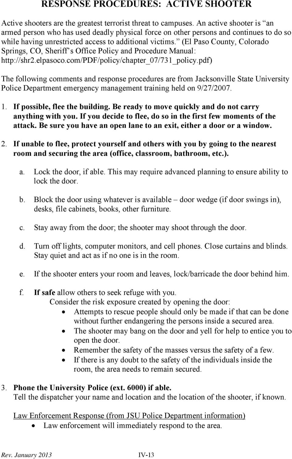 (El Paso County, Colorado Springs, CO, Sheriff s Office Policy and Procedure Manual: http://shr2.elpasoco.com/pdf/policy/chapter_07/731_policy.