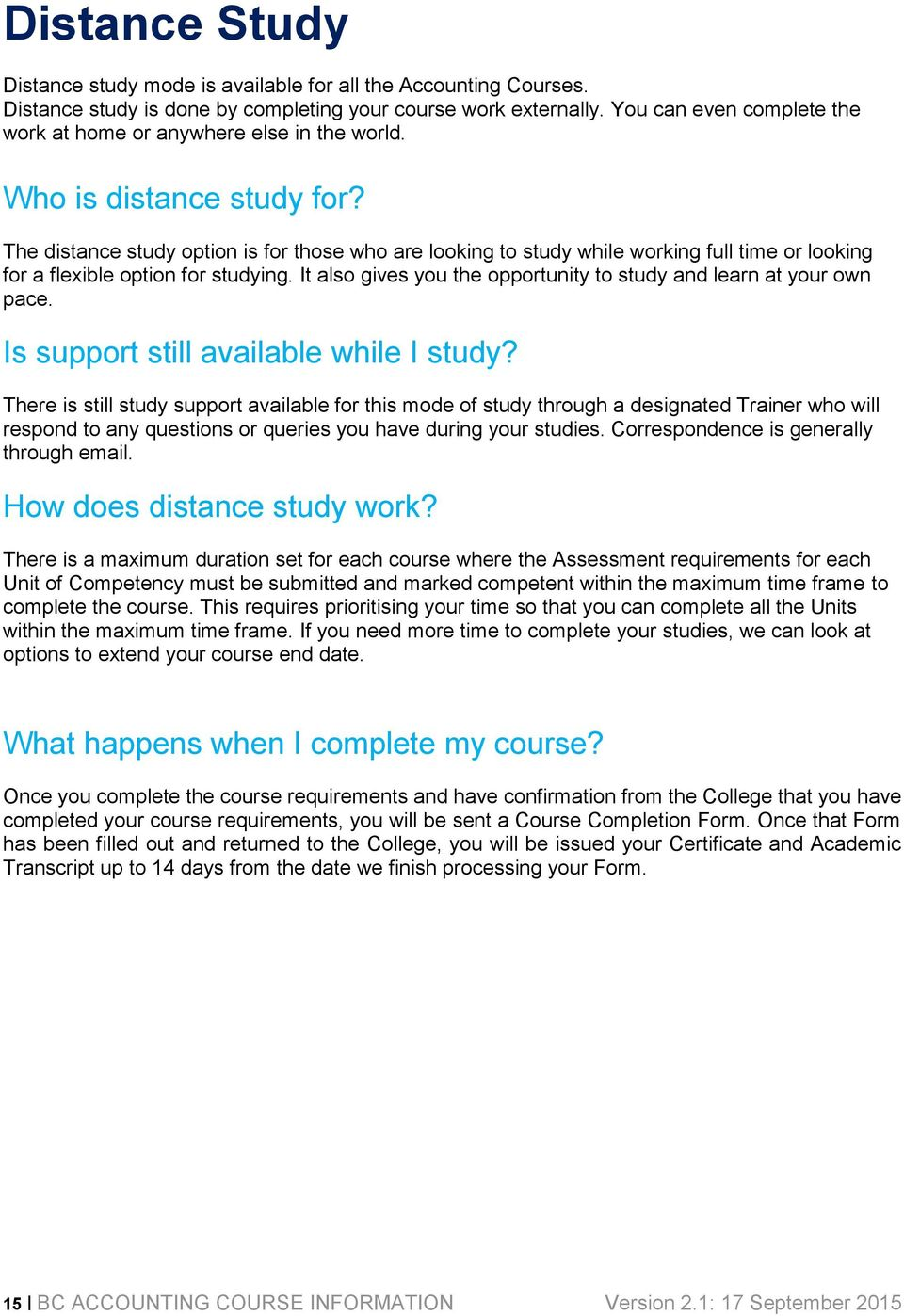 The distance study option is for those who are looking to study while working full time or looking for a flexible option for studying.