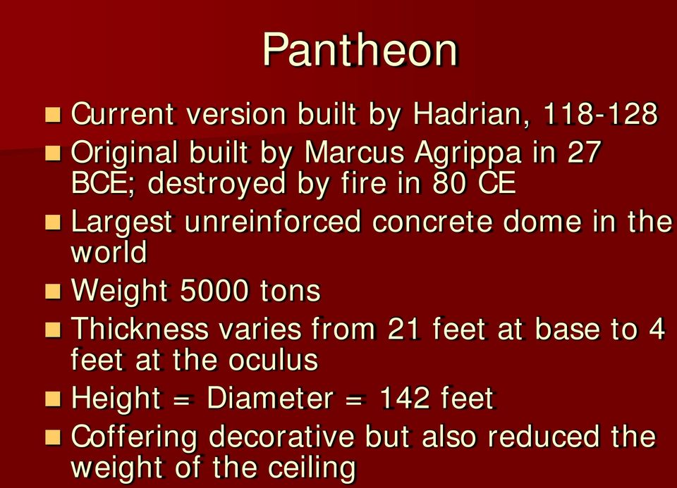 Weight 5000 tons Thickness varies from 21 feet at base to 4 feet at the oculus Height