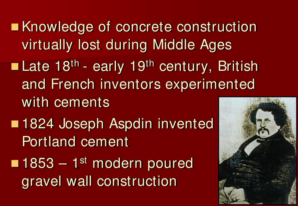 French inventors experimented with cements 1824 Joseph Aspdin
