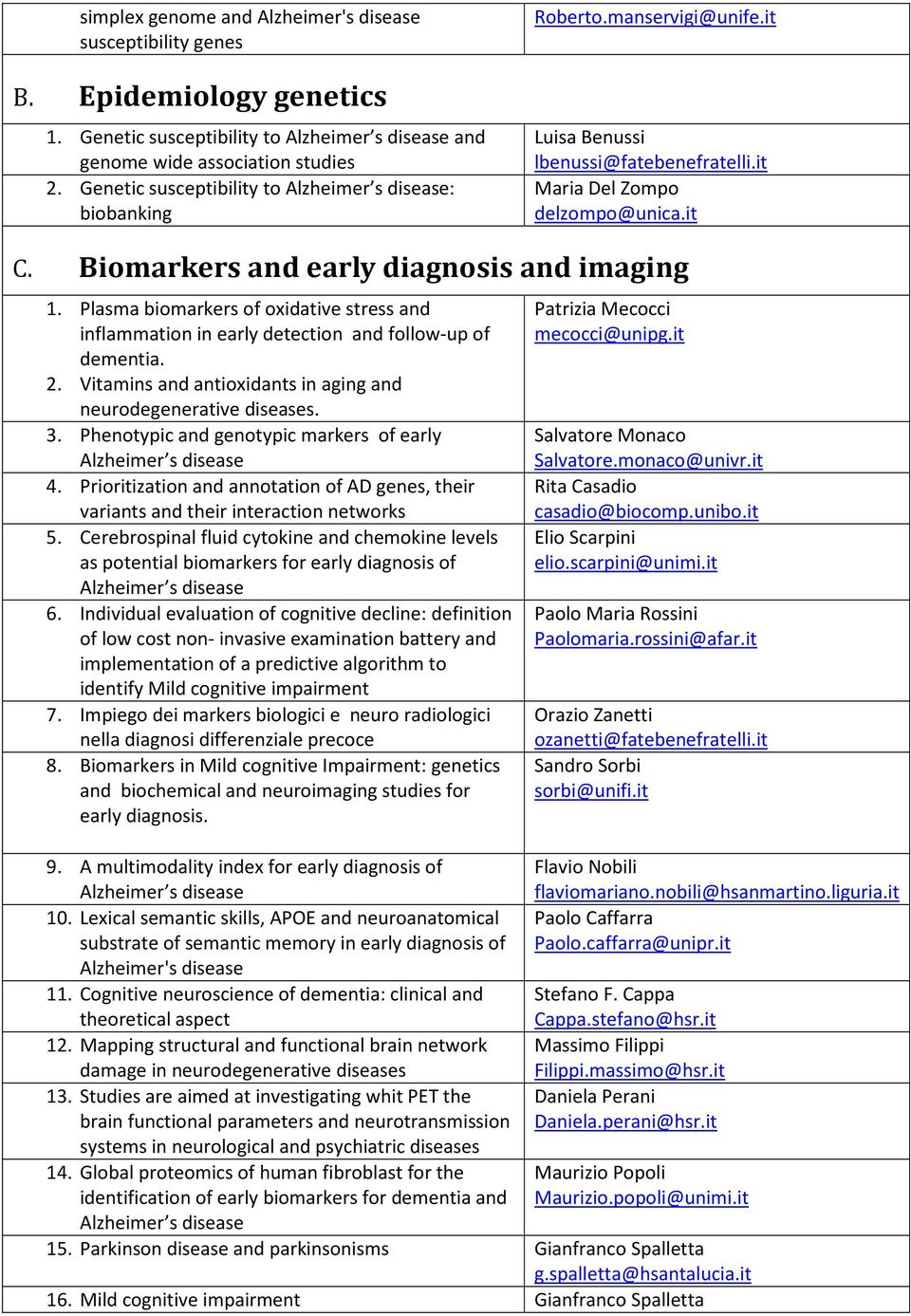 Biomarkers and early diagnosis and imaging 1. Plasma biomarkers of oxidative stress and inflammation in early detection and follow-up of dementia. 2.