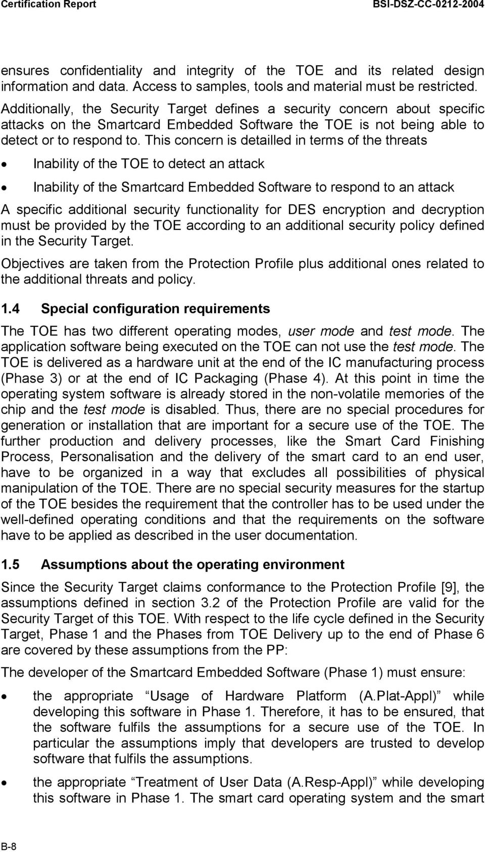 This concern is detailled in terms of the threats Inability of the TOE to detect an attack Inability of the Smartcard Embedded Software to respond to an attack A specific additional security
