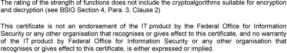 3, Clause 2) This certificate is not an endorsement of the IT product by the Federal Office for Information Security or any other