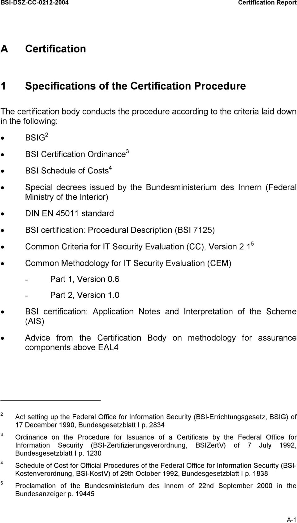 certification: Procedural Description (BSI 7125) Common Criteria for IT Security Evaluation (CC), Version 2.1 5 Common Methodology for IT Security Evaluation (CEM) - Part 1, Version 0.
