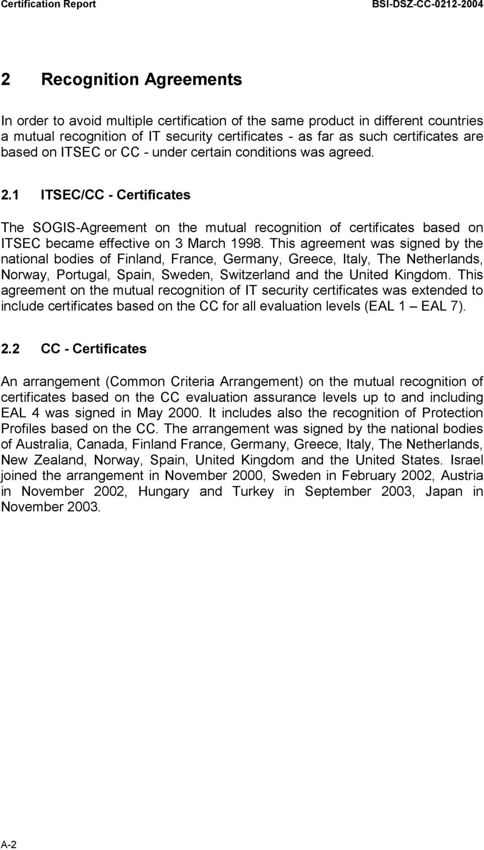 1 ITSEC/CC - Certificates The SOGIS-Agreement on the mutual recognition of certificates based on ITSEC became effective on 3 March 1998.
