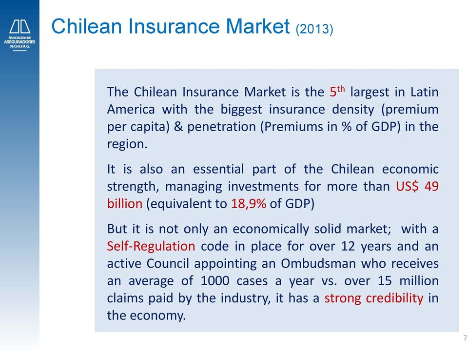 It is also an essential part of the Chilean economic strength, managing investments for more than US$ 49 billion (equivalent to 18,9% of GDP) But it is not