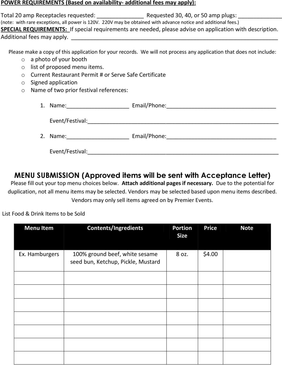 Please make a copy of this application for your records. We will not process any application that does not include: o a photo of your booth o list of proposed menu items.