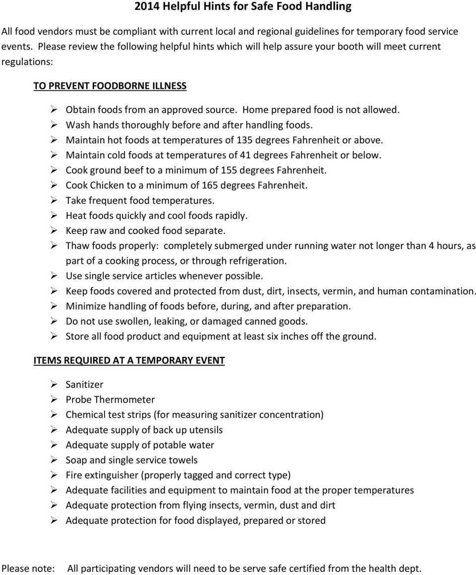 Home prepared food is not allowed. Wash hands thoroughly before and after handling foods. Maintain hot foods at temperatures of 135 degrees Fahrenheit or above.